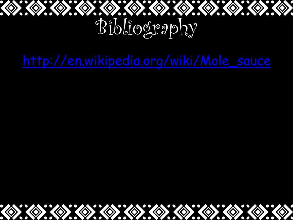 Bibliography http://en.wikipedia.org/wiki/Mole_sauce