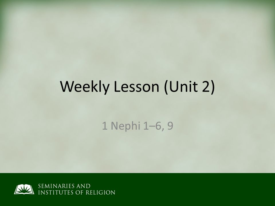 Weekly Lesson (Unit 2) 1 Nephi 1–6, 9