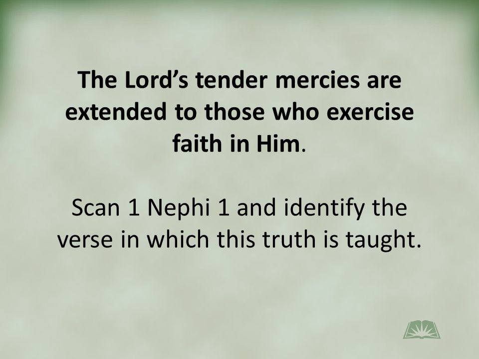 The Lord's tender mercies are extended to those who exercise faith in Him.