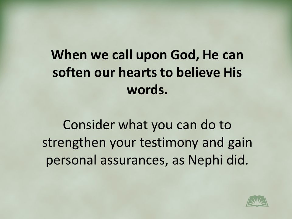 When we call upon God, He can soften our hearts to believe His words.