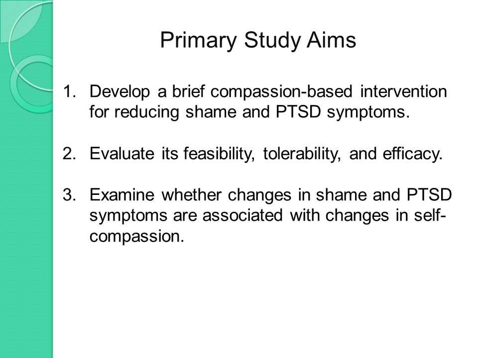Summary Novel treatments needed to directly address shame and self-blame after trauma Our study evalutes a 6-week compassion- based therapy for reducing trauma-related shame and posttraumatic stress.