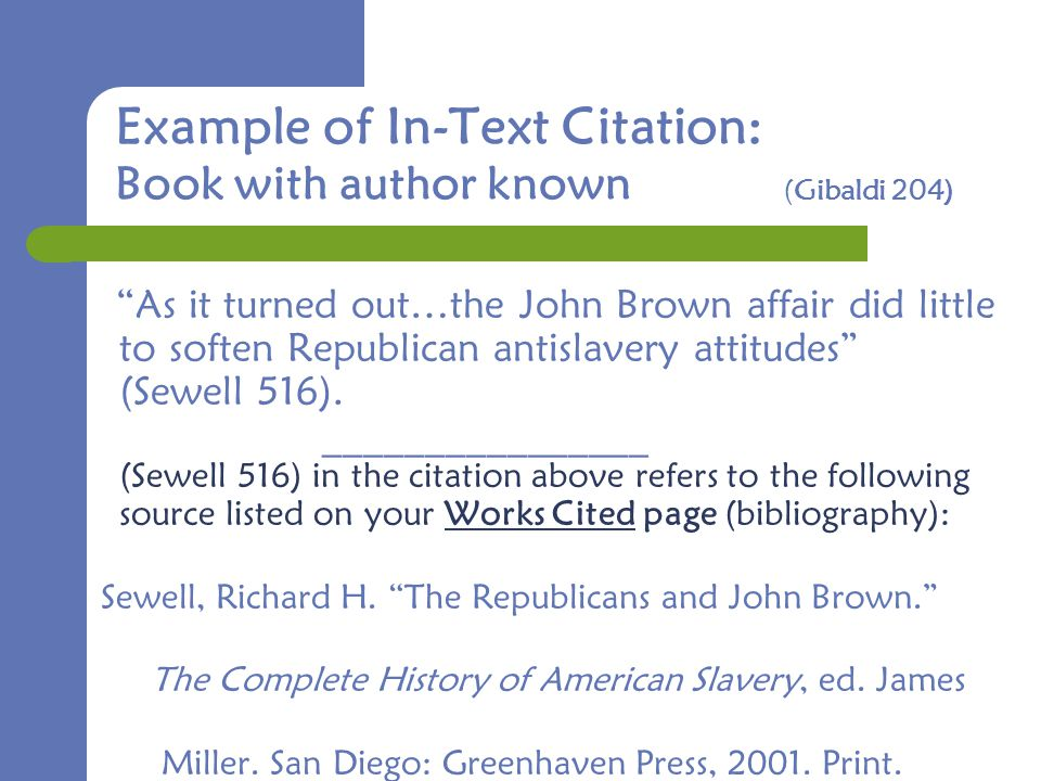Example of In-Text Citation: Book with author known (Gibaldi 204) As it turned out…the John Brown affair did little to soften Republican antislavery attitudes (Sewell 516).