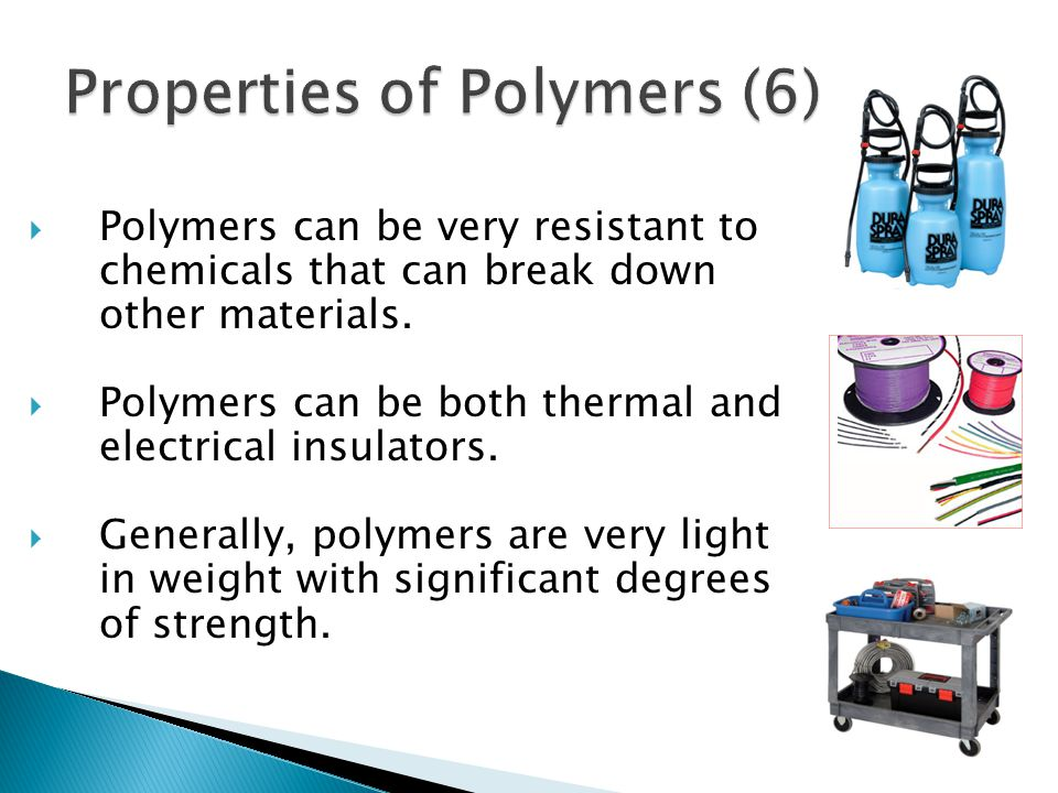  Polymers are materials with a seemingly limitless range of characteristics and colors.
