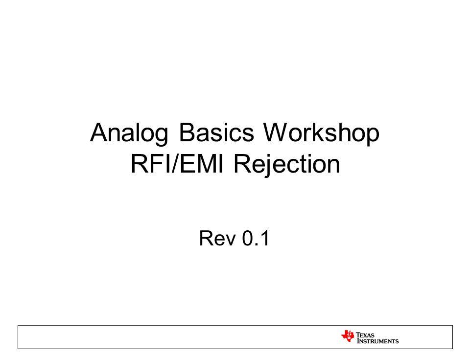 Analog Basics Workshop RFI/EMI Rejection Rev 0.1