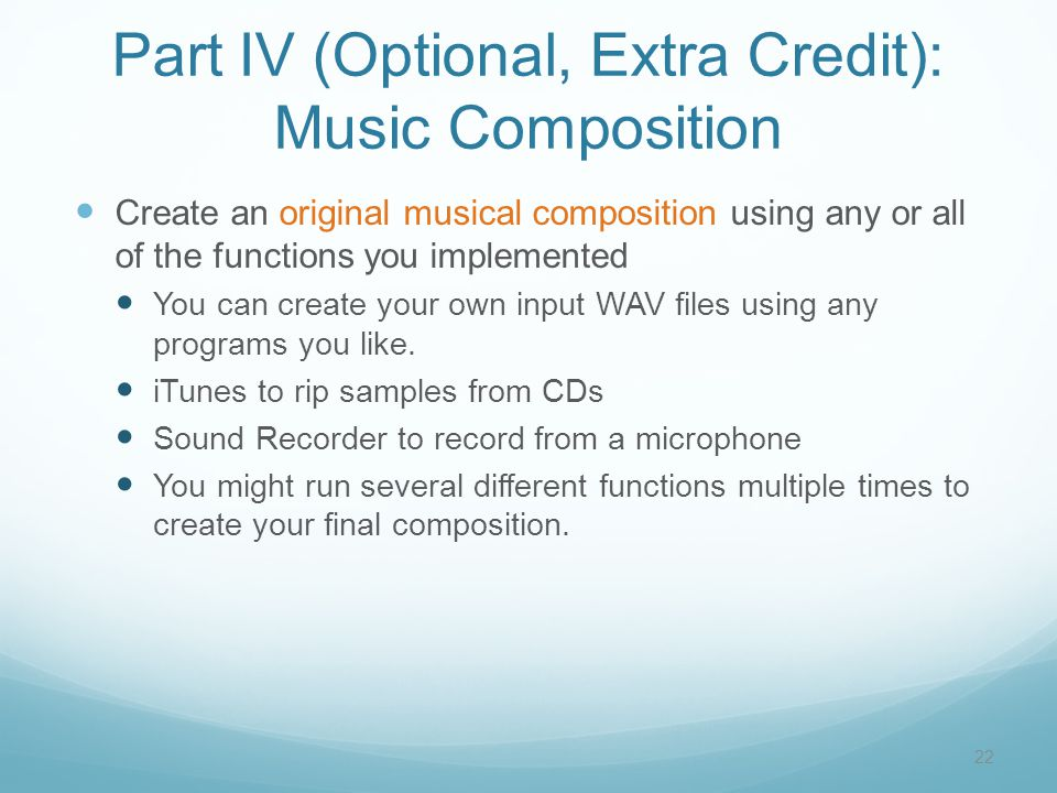 Part IV (Optional, Extra Credit): Music Composition Create an original musical composition using any or all of the functions you implemented You can c