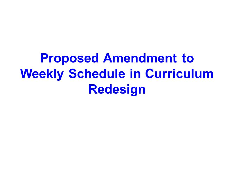 Proposed Amendment to Weekly Schedule in Curriculum Redesign