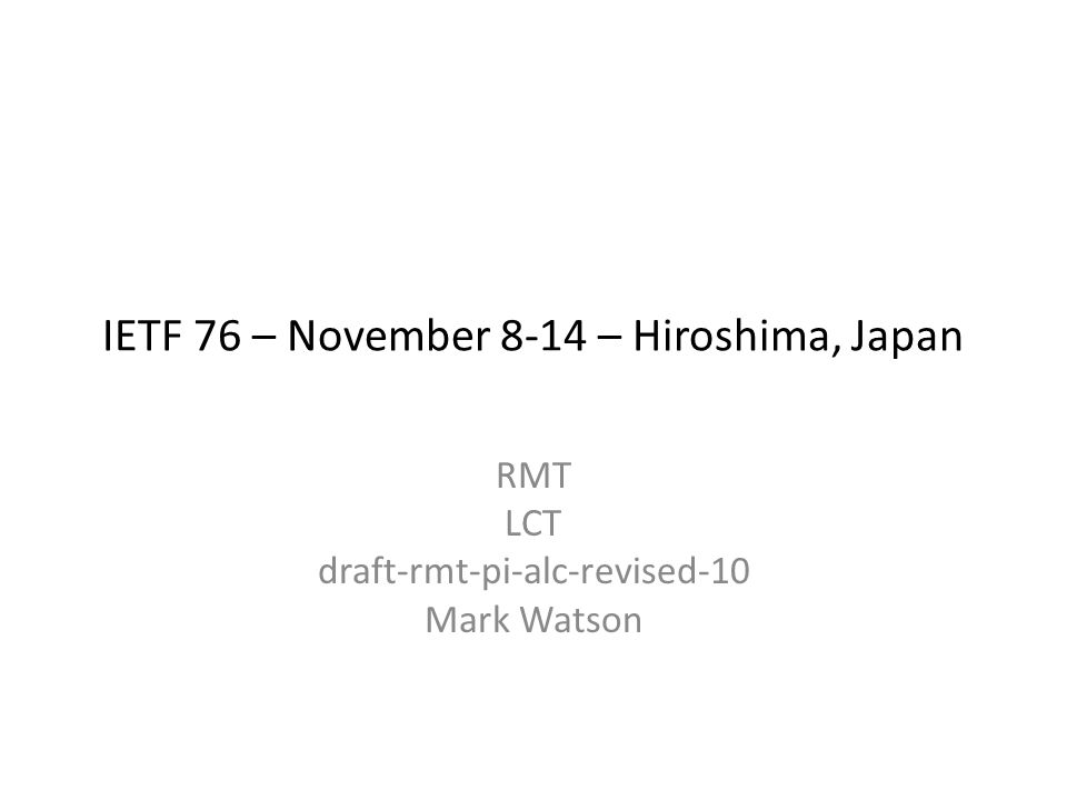 IETF 76 – November 8-14 – Hiroshima, Japan RMT LCT draft-rmt-pi-alc-revised-10 Mark Watson