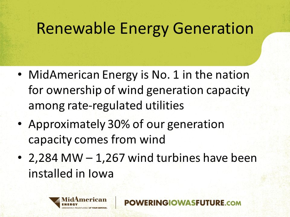 MidAmerican Energy is No. 1 in the nation for ownership of wind generation capacity among rate-regulated utilities Approximately 30% of our generation