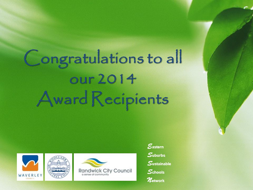 Congratulations to all our 2014 Award Recipients E astern S uburbs S ustainable S chools N etwork