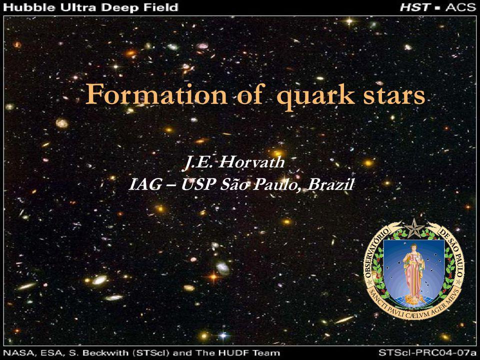 Formation of quark stars J.E. Horvath IAG – USP São Paulo, Brazil