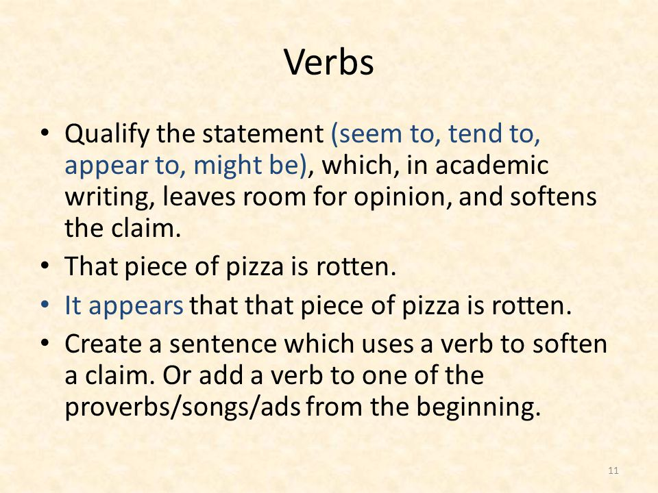 Verbs Qualify the statement (seem to, tend to, appear to, might be), which, in academic writing, leaves room for opinion, and softens the claim.