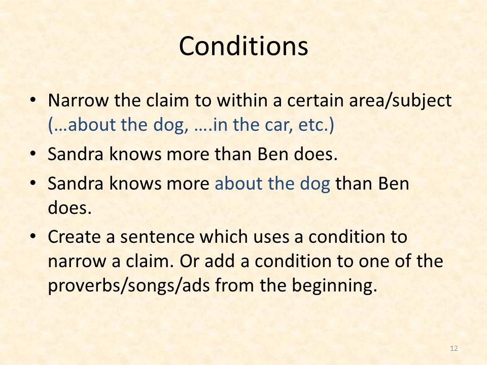 Conditions Narrow the claim to within a certain area/subject (…about the dog, ….in the car, etc.) Sandra knows more than Ben does.