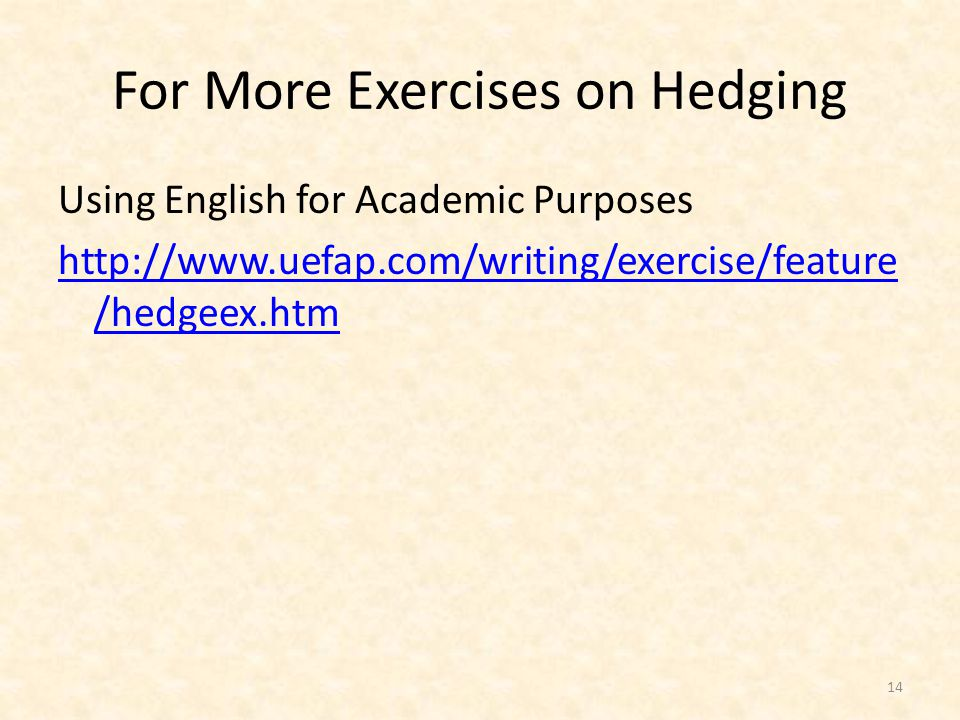For More Exercises on Hedging Using English for Academic Purposes http://www.uefap.com/writing/exercise/feature /hedgeex.htm 14