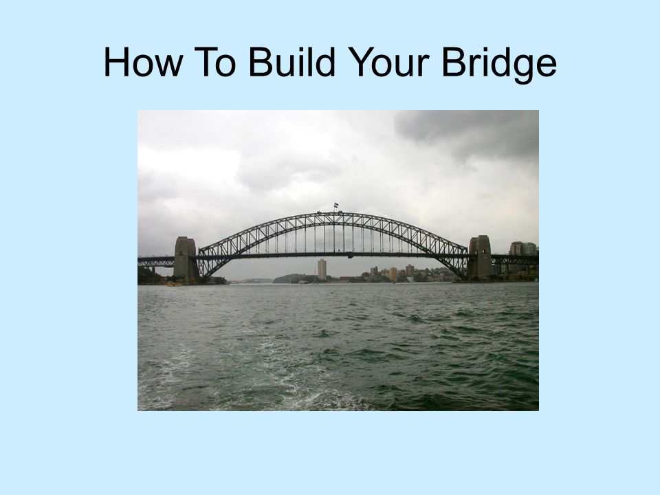 How To Build Your Bridge