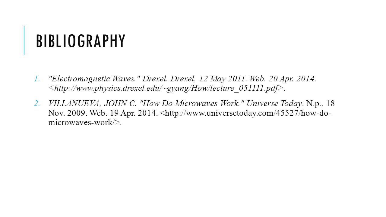 BIBLIOGRAPHY 1. Electromagnetic Waves. Drexel.Drexel, 12 May 2011.