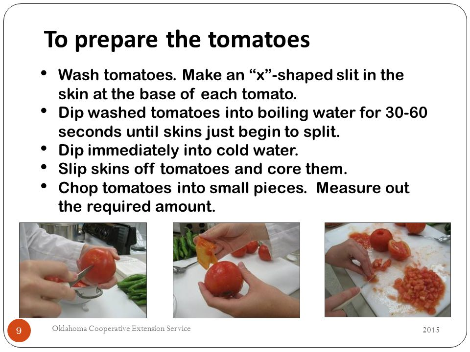 9 To prepare the tomatoes Wash tomatoes.