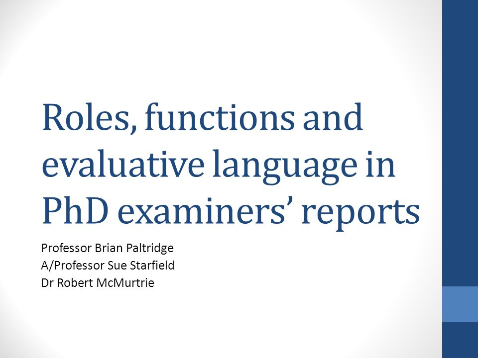 Roles, functions and evaluative language in PhD examiners' reports Professor Brian Paltridge A/Professor Sue Starfield Dr Robert McMurtrie
