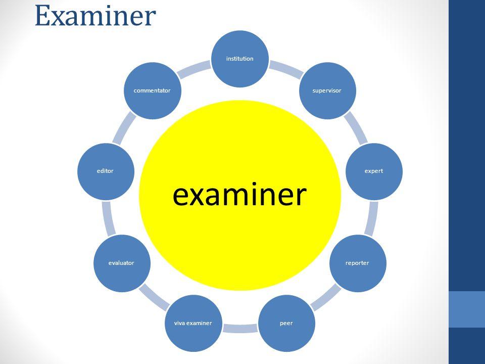 Examiner examiner institutionsupervisorexpertreporterpeerviva examinerevaluatoreditorcommentator