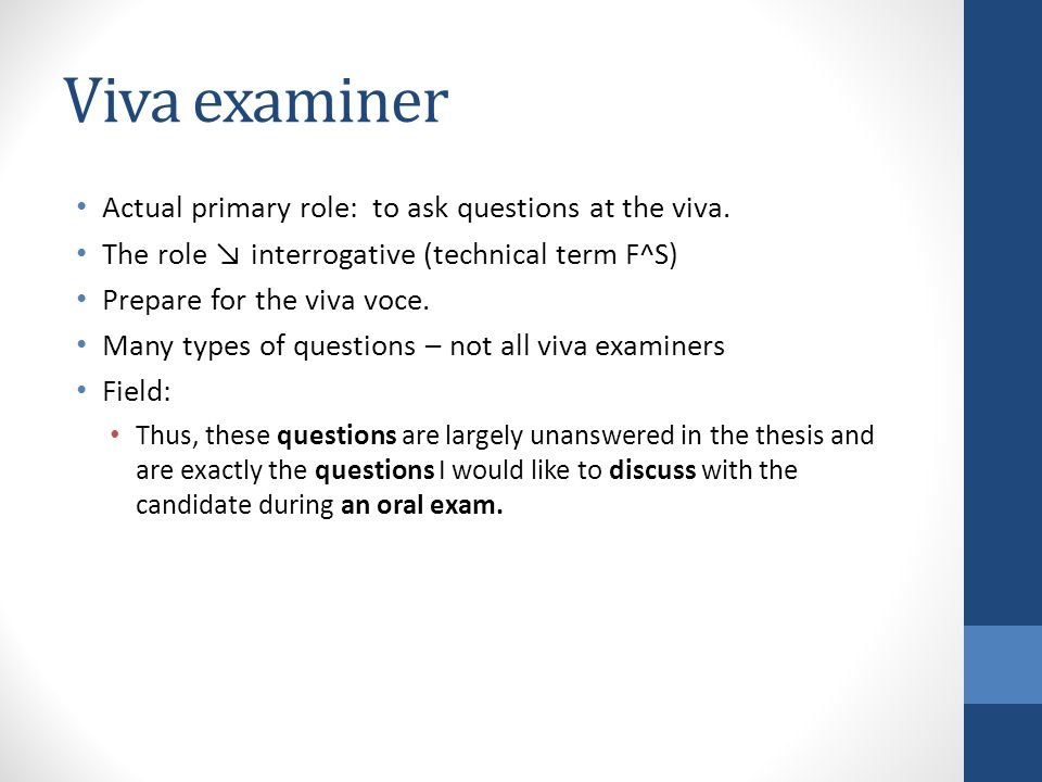 Viva examiner Actual primary role: to ask questions at the viva.