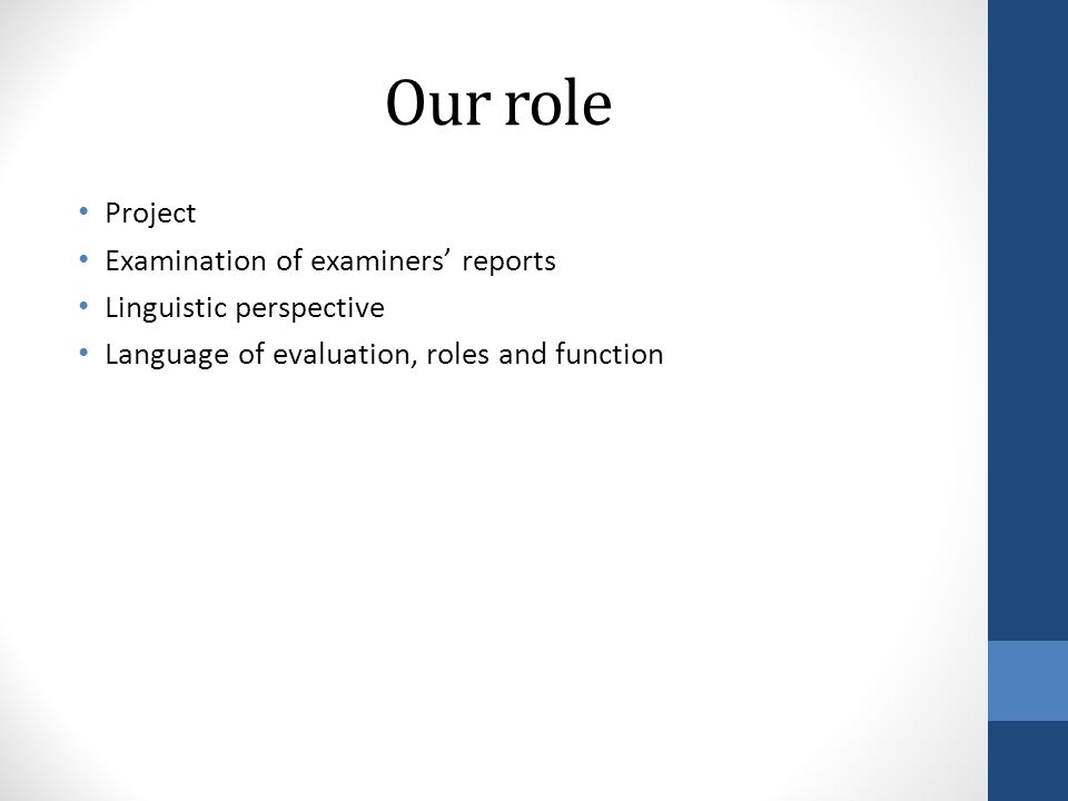 Our role Project Examination of examiners' reports Linguistic perspective Language of evaluation, roles and function