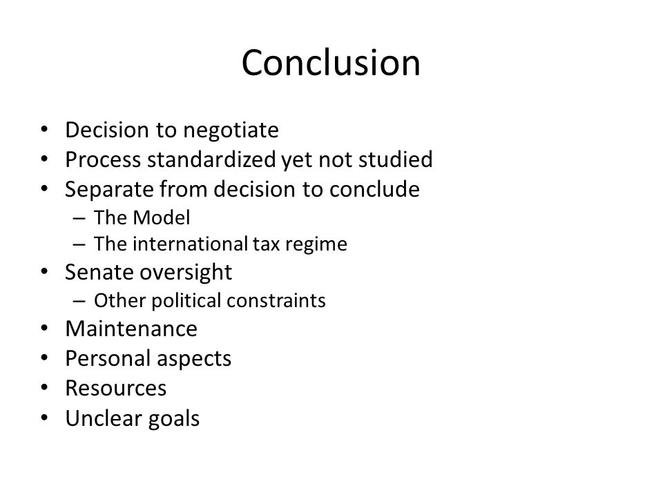 Conclusion Decision to negotiate Process standardized yet not studied Separate from decision to conclude – The Model – The international tax regime Se