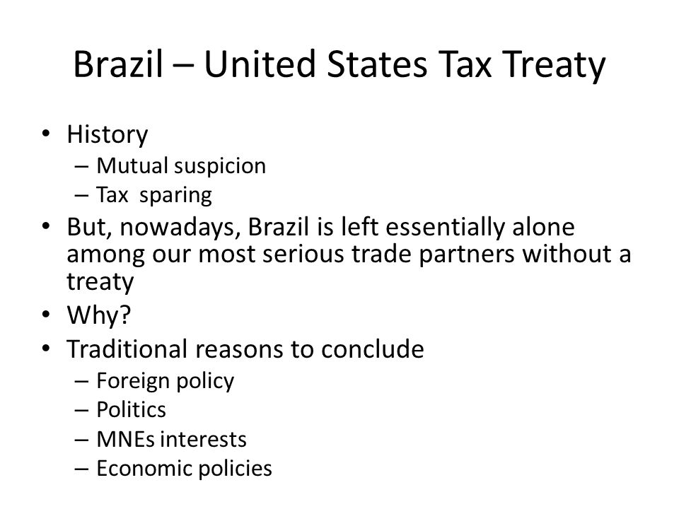 Brazil – United States Tax Treaty History – Mutual suspicion – Tax sparing But, nowadays, Brazil is left essentially alone among our most serious trade partners without a treaty Why.
