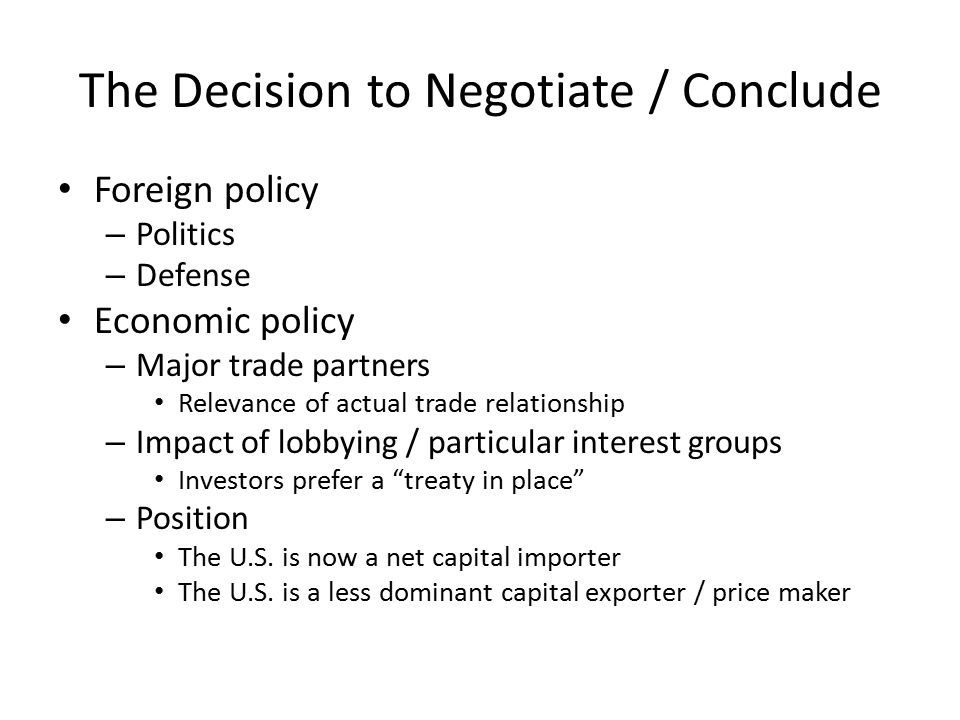 The Decision to Negotiate / Conclude Foreign policy – Politics – Defense Economic policy – Major trade partners Relevance of actual trade relationship