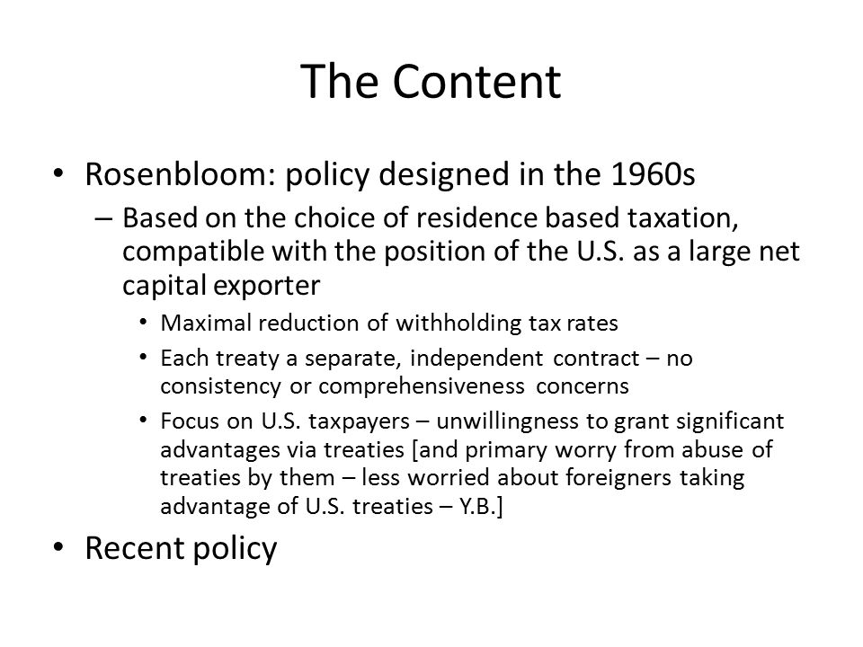 The Content Rosenbloom: policy designed in the 1960s – Based on the choice of residence based taxation, compatible with the position of the U.S. as a