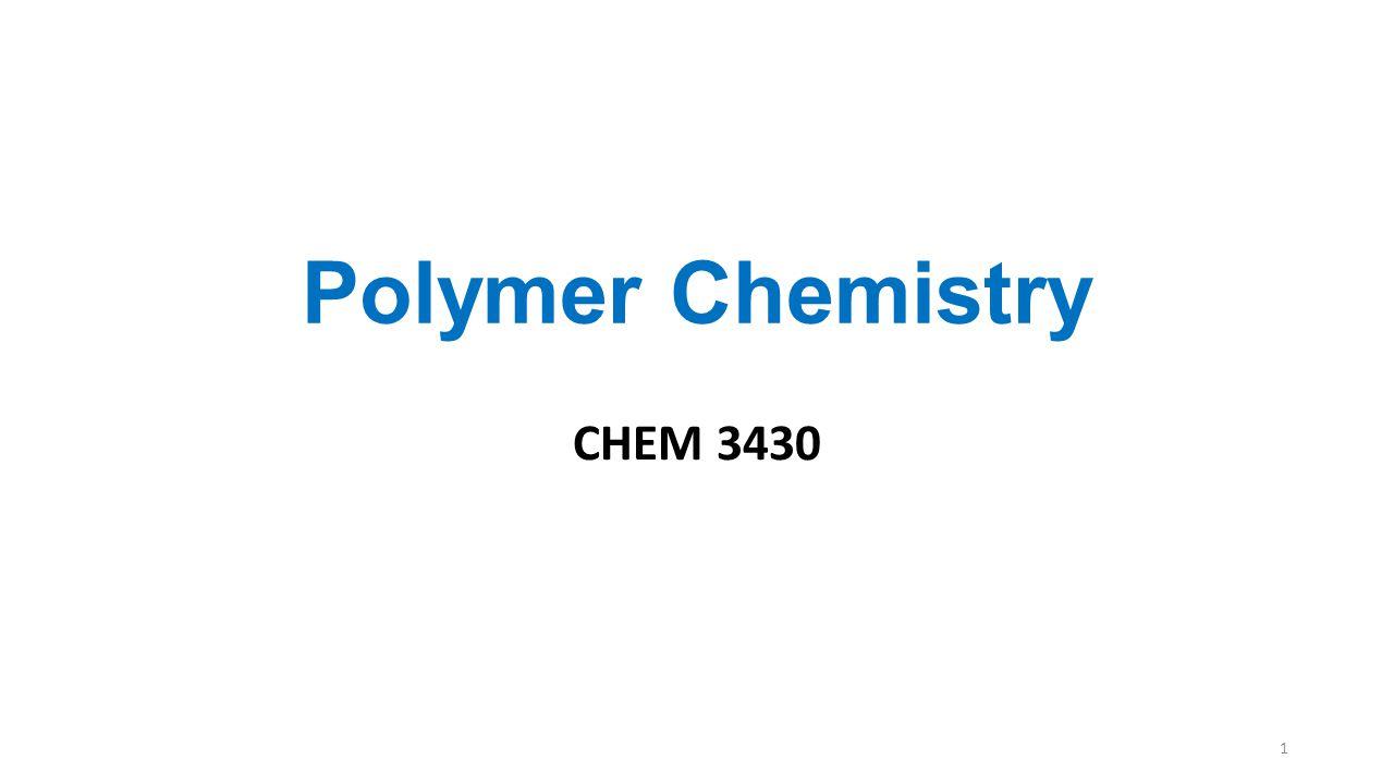 Polymer Chemistry CHEM 3430 1