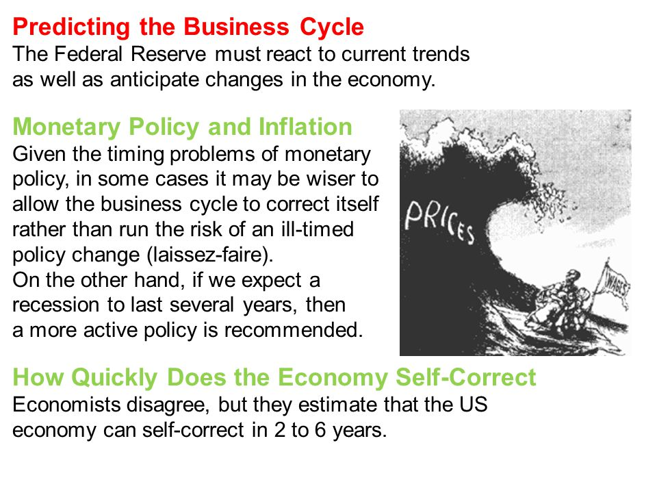 Predicting the Business Cycle The Federal Reserve must react to current trends as well as anticipate changes in the economy. Monetary Policy and Infla