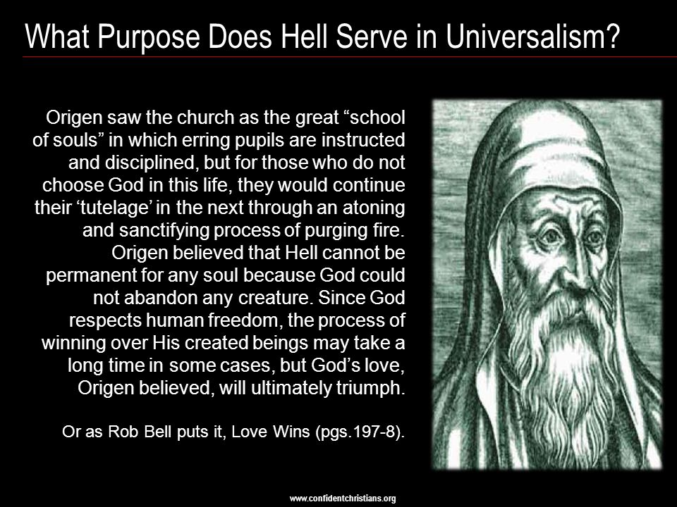 www.confidentchristians.org What Purpose Does Hell Serve in Universalism.