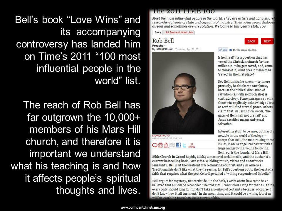 "www.confidentchristians.org Bell's book ""Love Wins"" and its accompanying controversy has landed him on Time's 2011 ""100 most influential people in the"