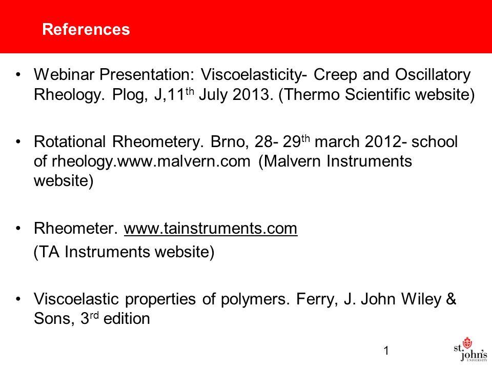 References Webinar Presentation: Viscoelasticity- Creep and Oscillatory Rheology.