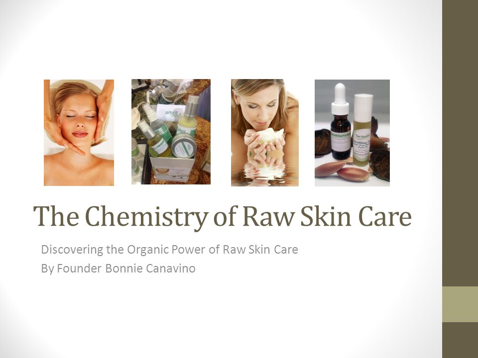 The Chemistry of Raw Skin Care Discovering the Organic Power of Raw Skin Care By Founder Bonnie Canavino