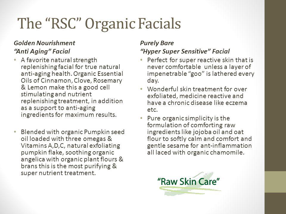 The RSC Organic Facials Golden Nourishment Anti Aging Facial A favorite natural strength replenishing facial for true natural anti-aging health.