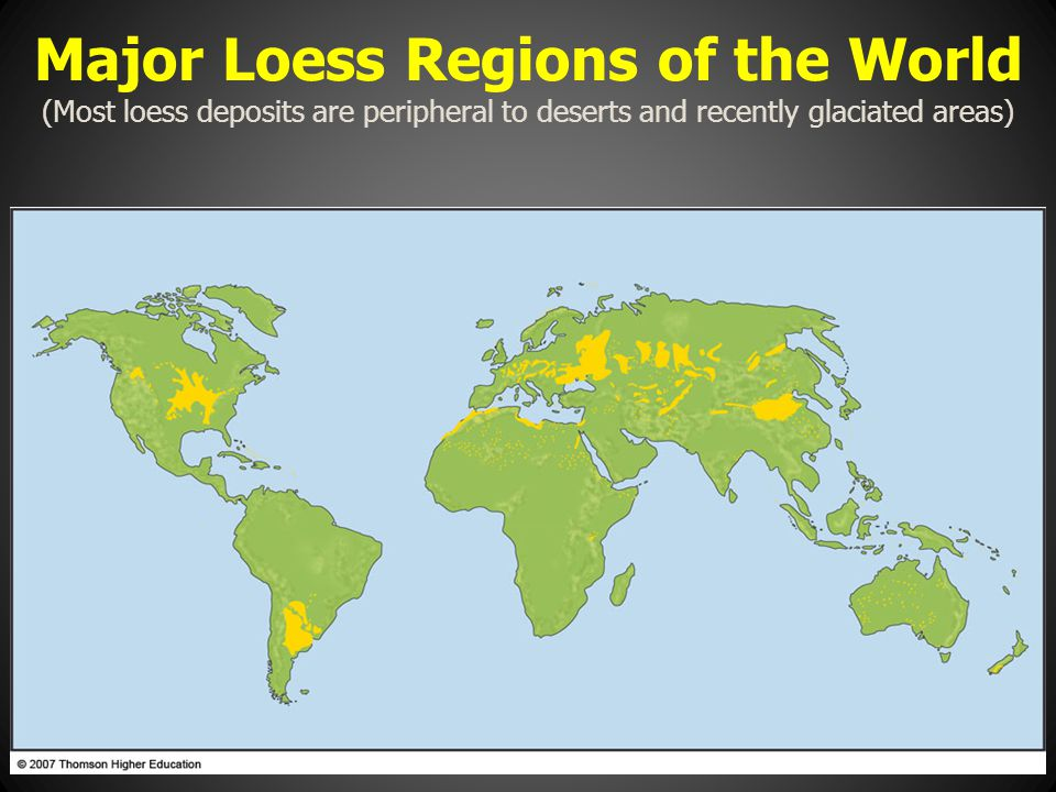 Major Loess Regions of the World (Most loess deposits are peripheral to deserts and recently glaciated areas)