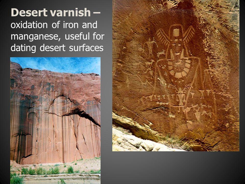 Desert varnish – oxidation of iron and manganese, useful for dating desert surfaces