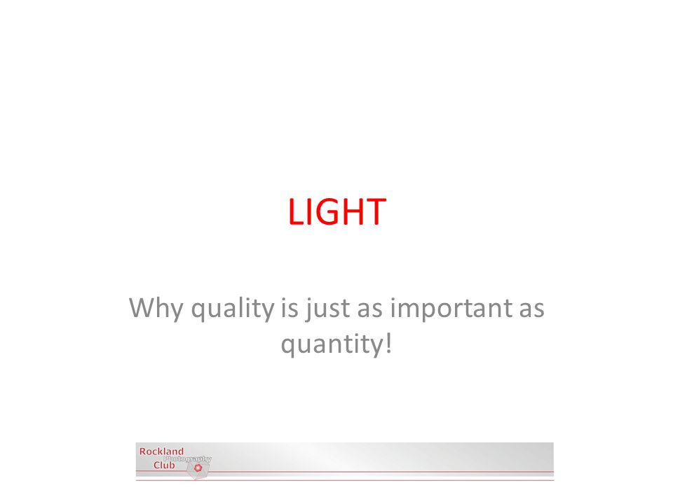 LIGHT Why quality is just as important as quantity!