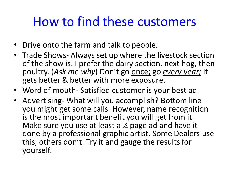 How to find these customers Drive onto the farm and talk to people.