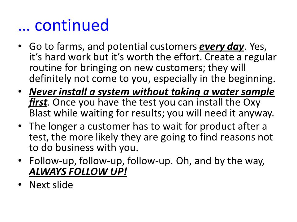 … continued Go to farms, and potential customers every day.