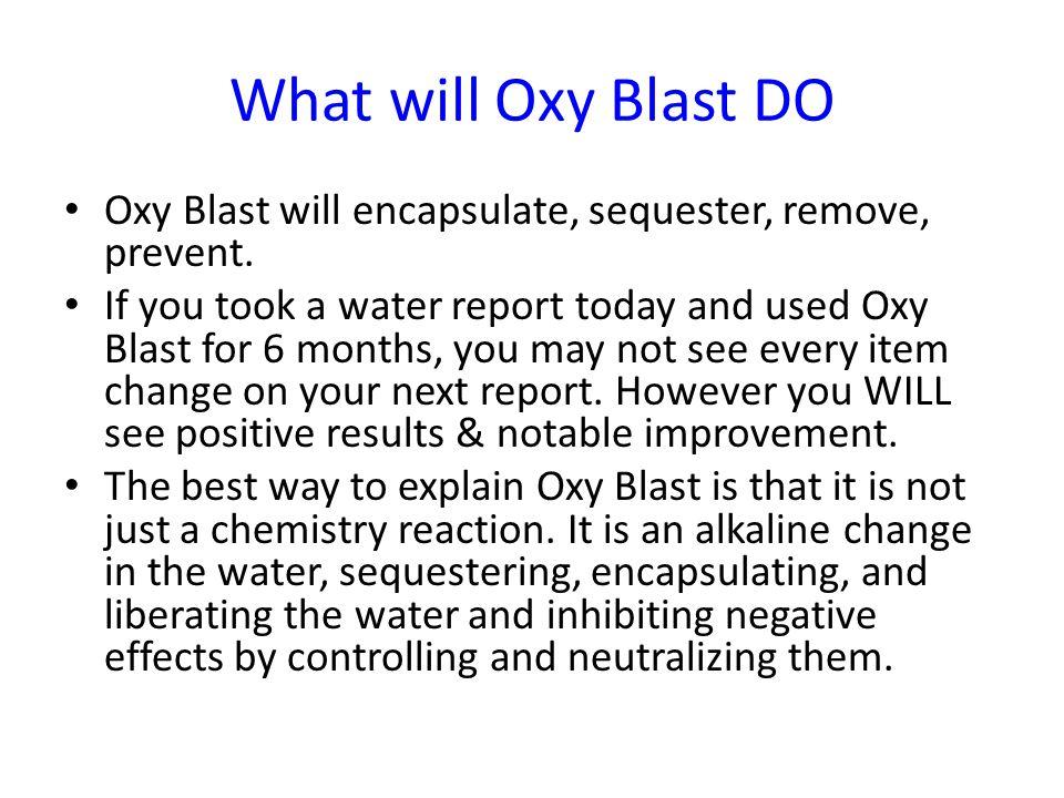 What will Oxy Blast DO Oxy Blast will encapsulate, sequester, remove, prevent.