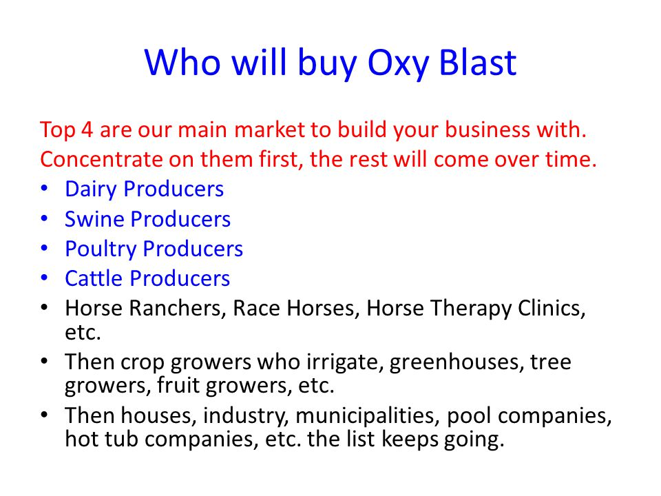 Who will buy Oxy Blast Top 4 are our main market to build your business with.