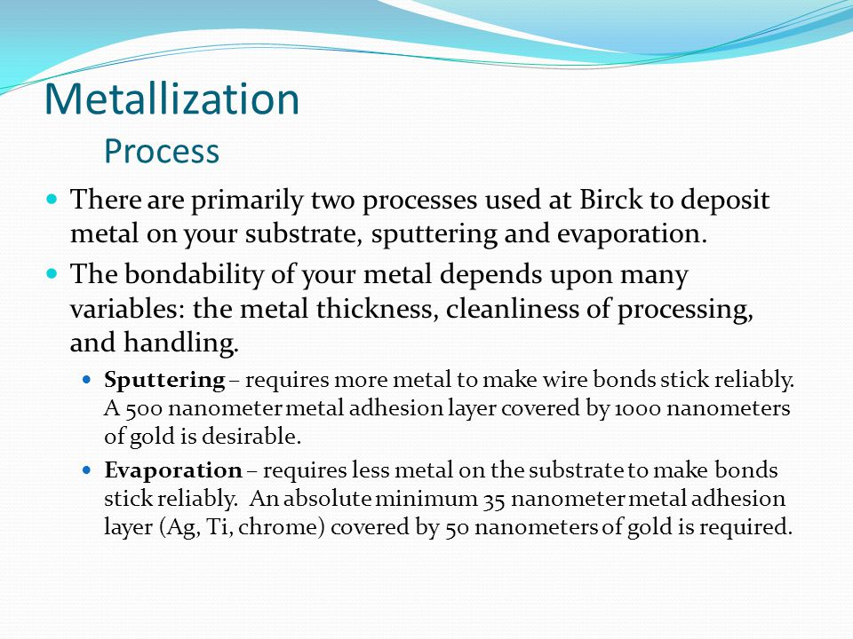Metallization Process There are primarily two processes used at Birck to deposit metal on your substrate, sputtering and evaporation.