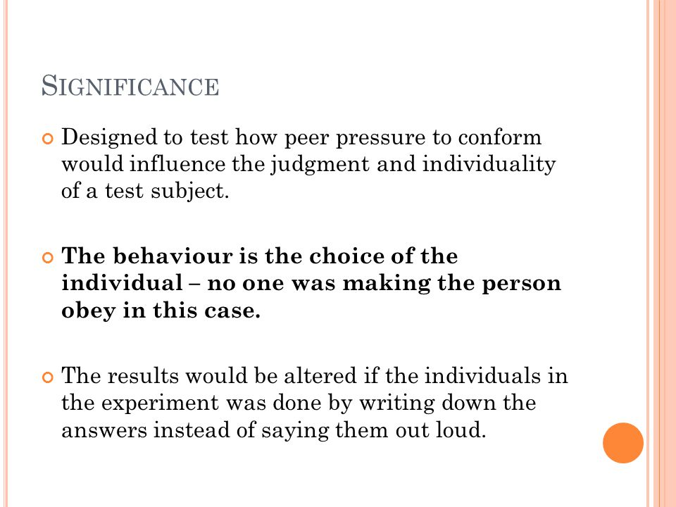 S IGNIFICANCE Designed to test how peer pressure to conform would influence the judgment and individuality of a test subject.