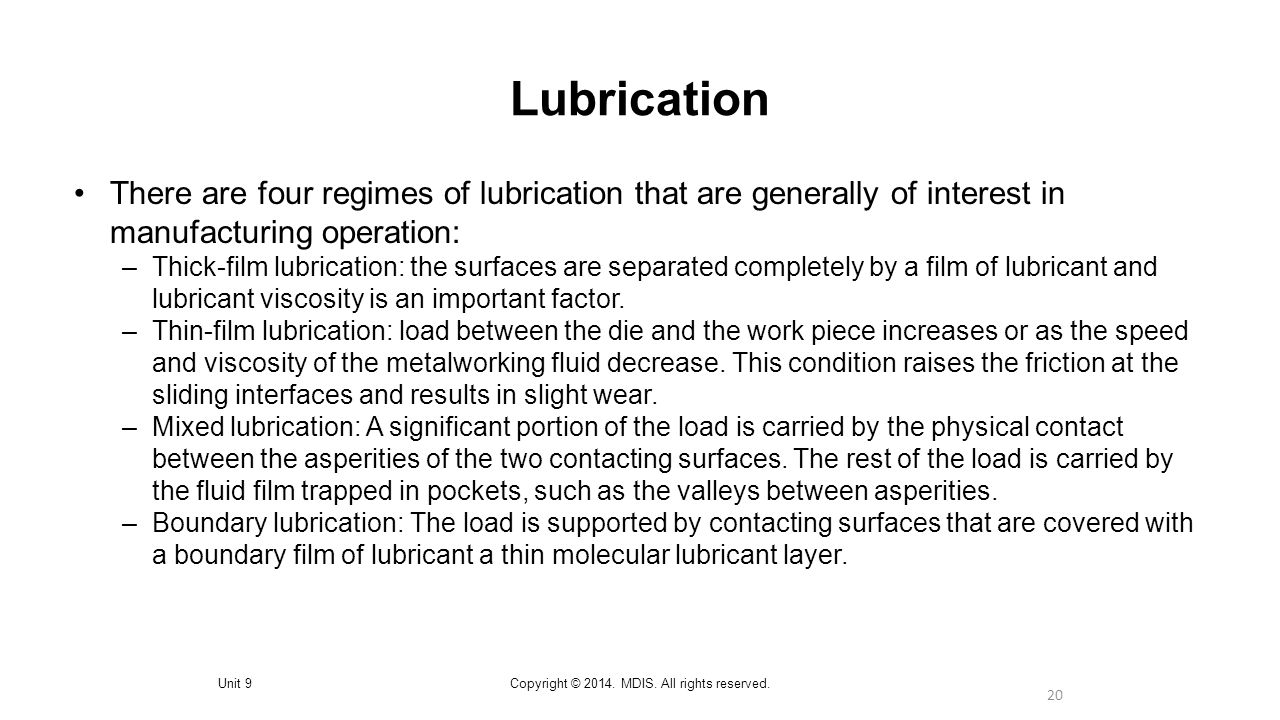 20 Lubrication Unit 9Copyright © 2014. MDIS. All rights reserved. There are four regimes of lubrication that are generally of interest in manufacturin