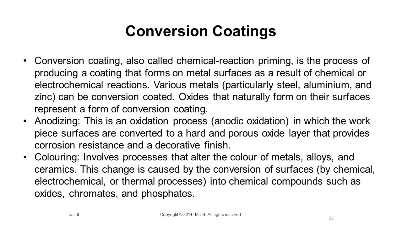 35 Conversion Coatings Unit 9Copyright © 2014. MDIS. All rights reserved. Conversion coating, also called chemical-reaction priming, is the process of