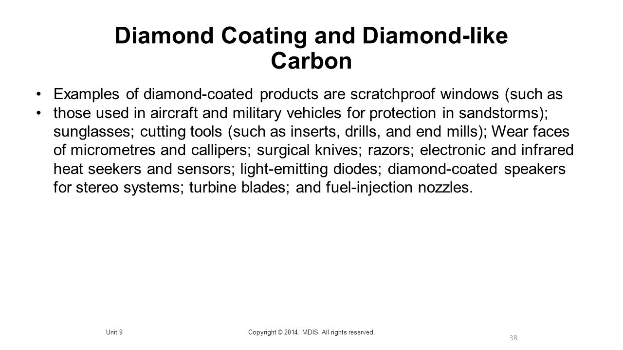 38 Diamond Coating and Diamond-like Carbon Unit 9Copyright © 2014. MDIS. All rights reserved. Examples of diamond-coated products are scratchproof win