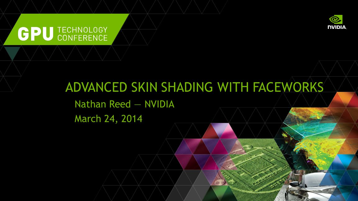 ADVANCED SKIN SHADING WITH FACEWORKS Nathan Reed — NVIDIA March 24, 2014