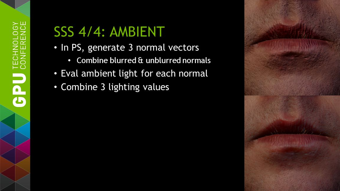 SSS 4/4: AMBIENT In PS, generate 3 normal vectors Combine blurred & unblurred normals Eval ambient light for each normal Combine 3 lighting values