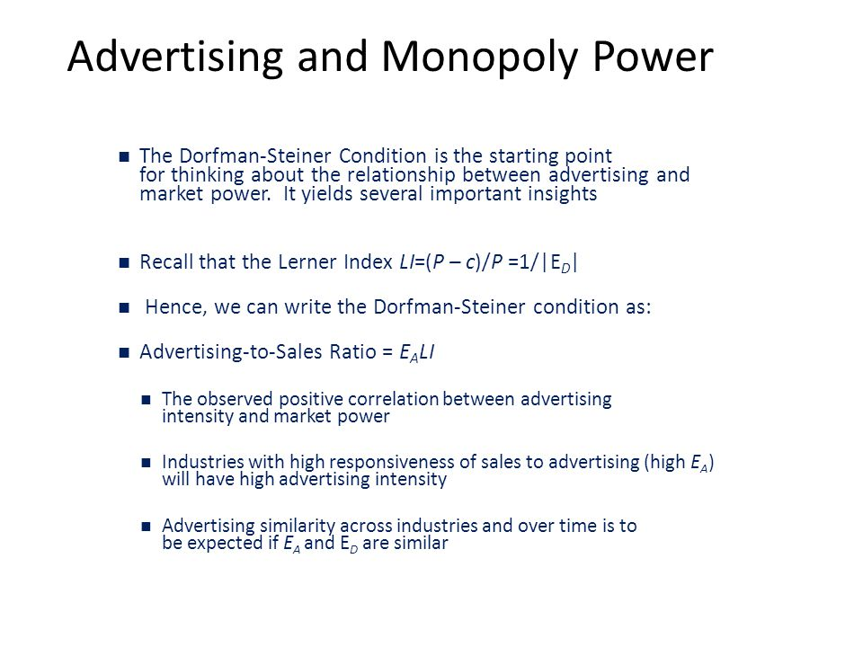 Advertising and Monopoly Power The Dorfman-Steiner Condition is the starting point for thinking about the relationship between advertising and market power.